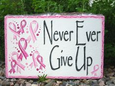 Never Ever Give Up-breast cancer awareness, pink ribbon garden decor stone