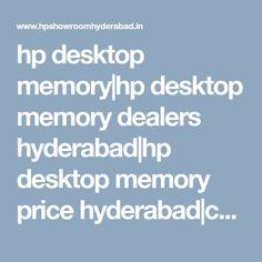 hp desktop memory|hp desktop memory dealers hyderabad|hp desktop memory price hyderabad|commercial hp desktop memory|hp desktop memory pricelist|hp desktop memory models|price|hyderabad|telangana|nellore|viyayawada|tirupati|india|andhra pradesh Hyderabad, Desktop, Memories, Showroom, Model, Laptop, Memoirs, Souvenirs