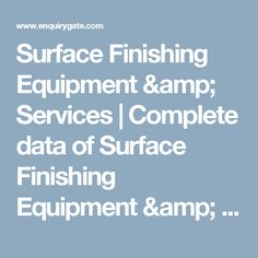 Surface Finishing Equipment & Services | Complete data of Surface Finishing Equipment & Services manufacturers, suppliers, seller, dealers, distributors, shop, exporters and importers in India