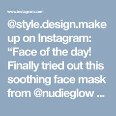 "@style.design.makeup on Instagram: ""Face of the day! Finally tried out this soothing face mask from @nudieglow and it was👌🏻👌🏻who else is excited for all the new products they…"" In This Moment, Glow, Day, Instagram Posts, Makeup, Victoria, Places, Design, Style"