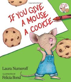 I you give a mouse a cookie, he'll........