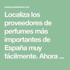 Localiza los proveedores de perfumes más importantes de España muy fácilmente. Ahora puedes encontrar en un solo sitio todas las empresas fabricantes, distribuidoras, importadoras y exportadoras de productos de perfumería . Encontrarás los catálogos más amplios, que incluyen desde perfumes baratos u...
