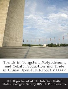 Trends in Tungsten, Molybdenum, and Cobalt Production and Trade in China:Open-File Report 2003-63
