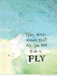 Tus alas ya existen. ¡Lo único que tienes que hacer es VOLAR!
