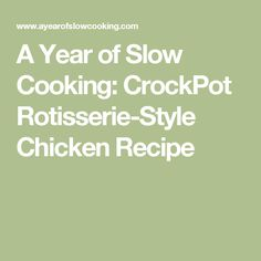 A Year of Slow Cooking: CrockPot Rotisserie-Style Chicken Recipe