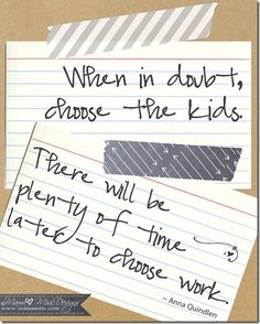 Choose The Kids Quote #quote #childhood http://www.mamamiss.com ©2013