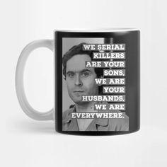 Ted Bundy Serial Killer - Ted Bundy - Mug   TeePublic Ted Bundy, Best Leggings, Serial Killers, True Crime, Cute Gifts, Mugs, Beautiful Gifts, Tumblers, Mug