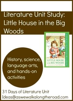 Literature Unit Ideas for Little House in the Big Woods by Laura Ingalls Wilder ; includes history, science, language arts, and hands-on activities