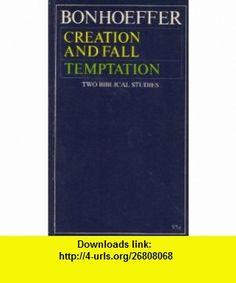 Creation and Fall  Temptation Two Biblical Studies Dietrich Bonhoeffer ,   ,  , ASIN: B001RMABYK , tutorials , pdf , ebook , torrent , downloads , rapidshare , filesonic , hotfile , megaupload , fileserve