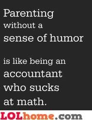 You gotta be able to laugh at the funny stuff, irritating stuff, big stuff, and little stuff or you'll drive yourself crazy!