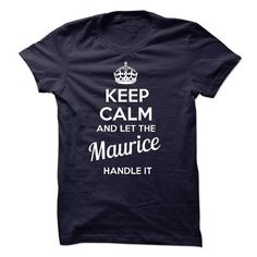 nice Keep Calm and let Maurice Handle it mopss Check more at http://9tshirt.net/keep-calm-and-let-maurice-handle-it-mopss/
