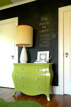 Chalk Board Wall- We are planning to do that to one of rooms, so our friends can things on our wall...Not sure what room...