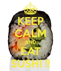 KEEP CALM AND EAT SUSHI !! - KEEP CALM AND CARRY ON Image Generator