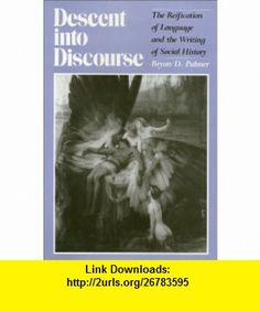 Descent into Discourse The Reification of Language and the Writing of Social History (Critical Perspectives on the Past) (9780877226789) Bryan D. Palmer , ISBN-10: 0877226784  , ISBN-13: 978-0877226789 ,  , tutorials , pdf , ebook , torrent , downloads , rapidshare , filesonic , hotfile , megaupload , fileserve