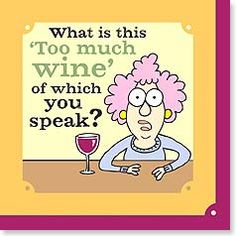 What is this 'Too much wine' of which you speak?
