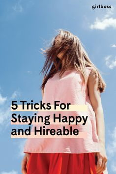 From Girlboss: 5 Tricks For Staying Happy and Hireable
