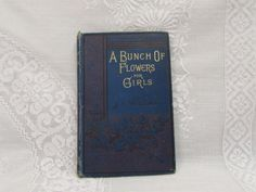 A Bunch of Flowers For Girls by J.F. Willing.  This book was copyrighted in 1888.  It is a hardcover book with stories combining flowers and the Words of God for young girls.  There are 12 chapters in the book and 112 pages.  The book is a hardcover.  There is some wear and staining of the covers and spine.  The pages have yellowed over time.  The spine is starting to separate.  The pages do have some staining and there is some writing.