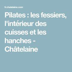 Pilates : les fessiers, l'intérieur des cuisses et les hanches - Châtelaine