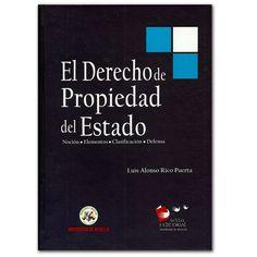 El derecho de propiedad del estado. Noción, elementos, clasificación, defensa  - Luis Alonso Rico Puerta - Universidad de Medellín  http://www.librosyeditores.com/tiendalemoine/3085-el-derecho-de-propiedad-del-estado-nocion-elementos-clasificacion-defensa.html  Editores y distribuidores