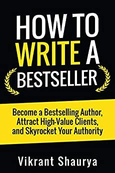 Amazon ❤  How to Write a Bestseller: Become a Bestselling Author, Attract High-Value Clients, and Skyrocket Your Authority