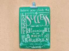 """Before you climb the ladder of success, make sure it's leaning on the right building."" – Zig Ziglar"