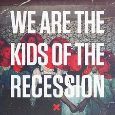 we are the kids of the recession