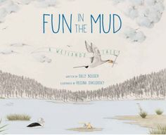Written by by Sally Bolger and illustrated by Regina Shklovsky World Wetlands Day, Natural Curiosities, Student Learning, Mud, Have Fun, Sally, Life