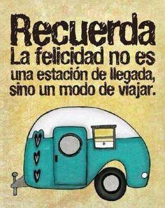 La felicidad no es una estación de llegada sino un modo de viajar.  Felicidad, optimismo, filosofía de vida, no tener miedo, depresión, ansiedad, angustia, estrés, psicología, pensamiento positivo
