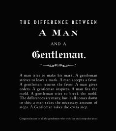 "a Man VS a Gentleman. ""A gentleman takes the extra step"" Gentleman Stil, Gentleman Rules, True Gentleman, Being A Gentleman, Southern Gentleman, Catholic Gentleman, English Gentleman, Dapper Gentleman, Modern Gentleman"