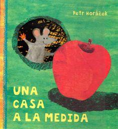 UNA CASA A LA MEDIDA El ratoncito ha encontrado una gran manzana, pero no consigue meterla en su casa diminuta… Sale en busca de una nueva casa, pero todas están ocupadas. ¿Encontrará una casa a la medida para él y su gran manzana?