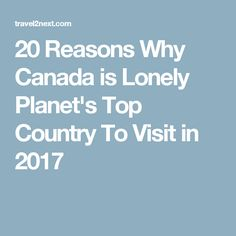 20 Reasons Why Canada is Lonely Planet's Top Country To Visit in 2017