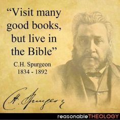 Visit many good books, but live in the Bible