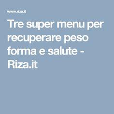 Tre super menu per recuperare peso forma e salute - Riza.it