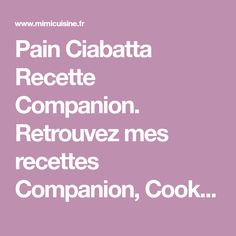 Pain Ciabatta Recette Companion. Retrouvez mes recettes Companion, Cookeo, Thermomix, MD, ou sans appareil culinaire sur mon site Mimi Cuisine