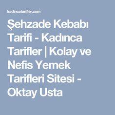 Şehzade Kebabı Tarifi - Kadınca Tarifler | Kolay ve Nefis Yemek Tarifleri Sitesi - Oktay Usta