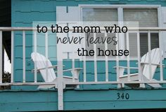 To the moms who never the house | Stay a Home mom blues