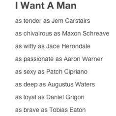 I want a man.... Books. Book characters. Favorite men. Jem Carstairs. Maxon Schreave. Jace Herondale. Aaron Warner. Patch Cipriano. Augustus Waters. Daniel Grigori. Tobias Eaton.
