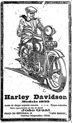 Anúncio do 'único representante Harley Davidson no Sul do Brasil' com oferta do modelo 1925. A loja ficava na Praça da República número 16, em São Paulo. 18 de janeiro de 1925. http://blogs.estadao.com.br/reclames-do-estadao/2012/01/31/o-ronco-da-harley-davidson/