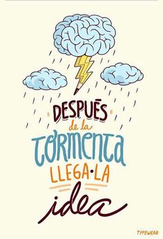After the storm comes IDEA. - After the storm comes IDEA. Great Quotes, Me Quotes, Inspirational Quotes, Motivational Quotes, The Words, More Than Words, Mr Wonderful, Start Ups, Spanish Quotes