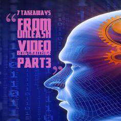 7 Takeaways From Unleash Video Blog Challenge Part3