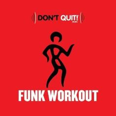 Dont Quit Music: Funk Workout (Exercise, Fitness, Workout, Aerobics, Running, Walking, Weight Lifting, Cardio, Weight Loss, Abs): Various Artists: MP3 Downloads