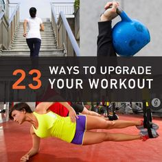 23 Ways to Get More Out of Your Workout Routine -Posted by Joe Vennare on March 4, 2014