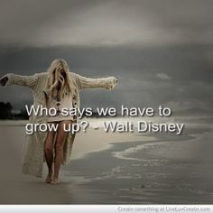 Walt Disney   I know I don't want to. I love the age I am right now :)