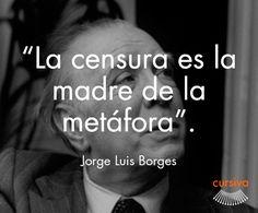 """La censura es la madre de la metáfora"" Jorge Luis Borges #cita #quote #escritura #literatura #libros #books #JorgeLuisBorges"