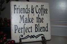 Best Friend - Old Friends- Friends and Coffee Make the Perfect Blend Friendship Tile with Vinyl Lettering