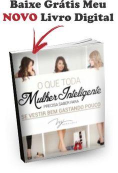 LIVRO DIGITAL GRÁTIS   O que toda mulher inteligente precisa saber para se vestir bem (gastando pouco).  Clica no link: http://lp.mariajuliacosta.com.br/