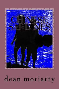 Chinese sardines by dean moriarty…