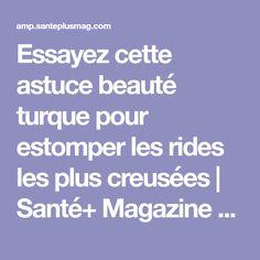 Essayez cette astuce beauté turque pour estomper les rides les plus creusées   Santé+ Magazine - Le magazine de la santé naturelle