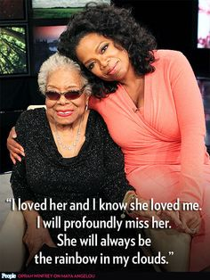 """""""I loved her and I know she loved me. I will profoundly miss her. She will always be the rainbow in my clouds.""""– Oprah Winfrey, in a moving tribute to the late author and activist Maya Angelou"""