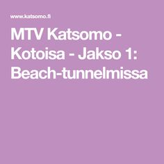 MTV Katsomo - Kotoisa - Jakso 1: Beach-tunnelmissa